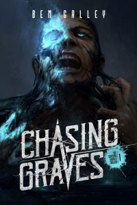 Chasing Graves (The Chasing Graves Trilogy #1) by Ben Galley - Book Review