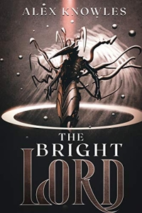The Bright Lord (The Bright Book 1) by Alex Knowles - Book Review