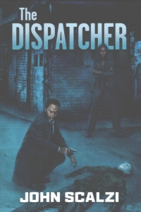The Dispatcher (The Dispatcher #1) by John Scalzi - Book Review