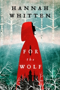 For the Wolf (Wilderwood, #1) by Hannah Whitten - book review