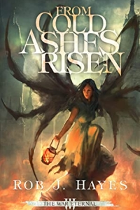 From Cold Ashes Risen (The War Eternal #3) by Rob J Hayes - book review