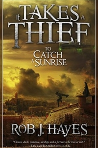 It Takes a Thief To Catch a Sunrise (It Takes a Thief #1) by Rob J. Hayes Book Review