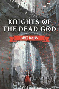 Knights of the Dead God (Broken Redemption #1) by James Jakins Book Review