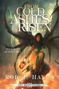 From Cold Ashes Risen (The War Eternal # 3) by Rob J. Hayes