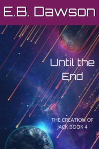 Until the End (The Creation of Jack #4) by EB Dawson - Book Review