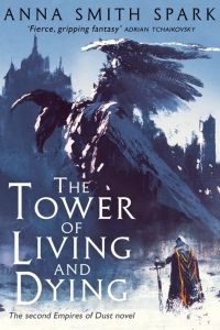 The Tower of Living and Dying (Empires of Dust #2) by Anna Smith Spark - Book Review