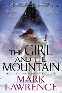 The Girl and the Mountain (Book of the Ice #2) by Mark Lawrence - book review