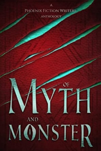 Of Myth and Monster by the Phoenix Fiction Writers - a book review