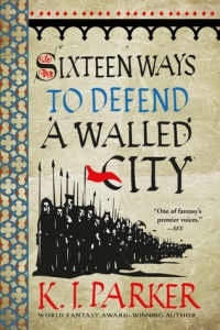 Sixteen Ways to Defend a Walled City (The Siege) by K.J. Parker - Book Review