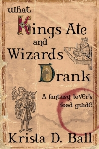 What Kings Ate and Wizards Drank by Krista D. Ball - Book Review