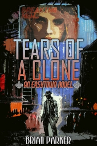 Tears of a Clone (Easytown novels #2) by Brian Parker Book Review