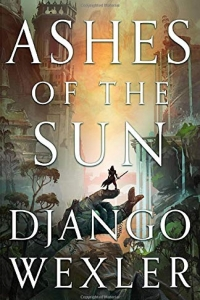 Ashes of the Sun (Burningblade & Silvereye #1) by Django Wexler - Book Review