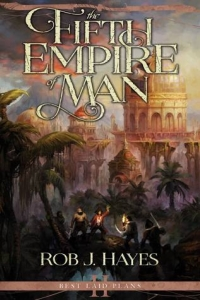 The Fifth Empire of Man (Best Laid Plans #2) by Rob Hayes Book Review
