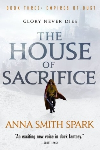 The House of Sacrifice (Empire of Dust #3) by Anna Smith Spark -  Book Review