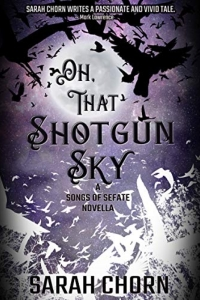 Oh, That Shotgun Sky (Songs of Sefate, #1.5)