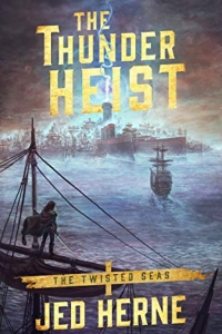 The Thunder Heist (Twisted Seas #1) by Jed Jerne