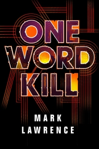 One Word Kill (Impossible Times #1) by Mark Lawrence - Book Review
