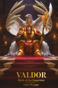 Valdor: Birth of the Imperium (The Horus Heresy) by Chris Wraight