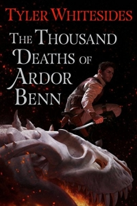 The Thousand Deaths of Ardor Benn (Ardor Benn, #1)