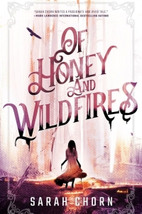 Of Honey and Wildfires (The Songs of Sefate #1) by Sarah Chorn - Book Review