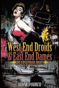 West End Droids and East End Dames (Easytown novels #3) by Brian Parker Book Review