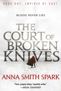 The Court of Broken Knives (Empires of Dust #1) by Anna Smith Spark