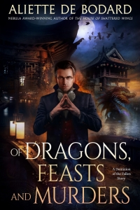 Of Dragons, Feasts and Murders (Dominion of the Fallen #3.5) by Aliette de Bodard