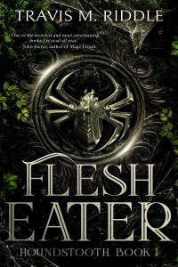 Flesh Eater (Houndstooth #1) by Travis Riddle - Book Review