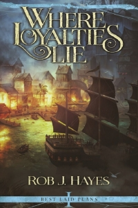Where Loyalties Lie (Best Laid Plans #1) by Rob J. Hayes Book Review