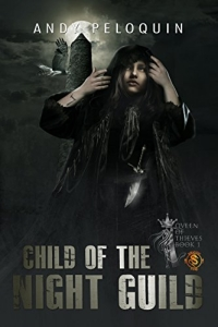 Child of the Night Guild (Queen of Thieves #1) by Andy Peloquin Book Review