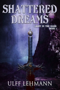 Shattered Dreams (Light in the Dark #1) by Ulff Lehmann - Book Review