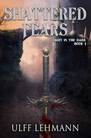 Shattered Fears (Light in the Dark #3) by Ulff Lehmann Book Review