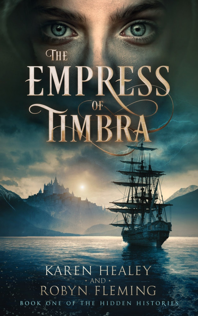 The Empress of Timbra: Book One of the Hidden Histories by Karen Healey and Robyn Fleming