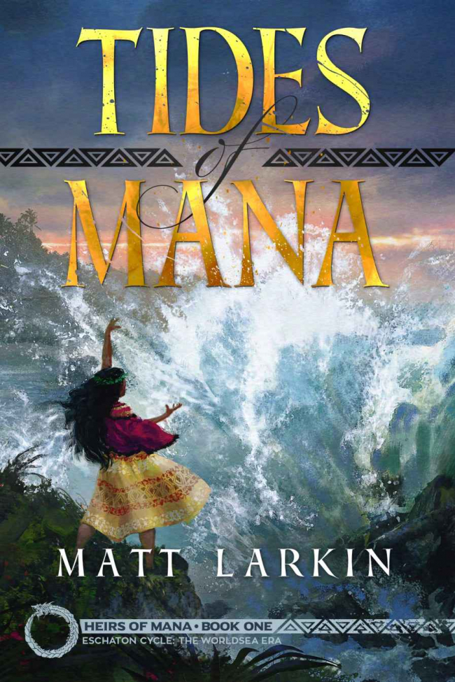 Tides of Mana: Eschaton Cycle (Heirs of Mana #1) by Matt Larkin Book Review