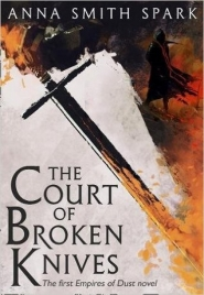 The Court of Broken Knives (Empires of Dust)