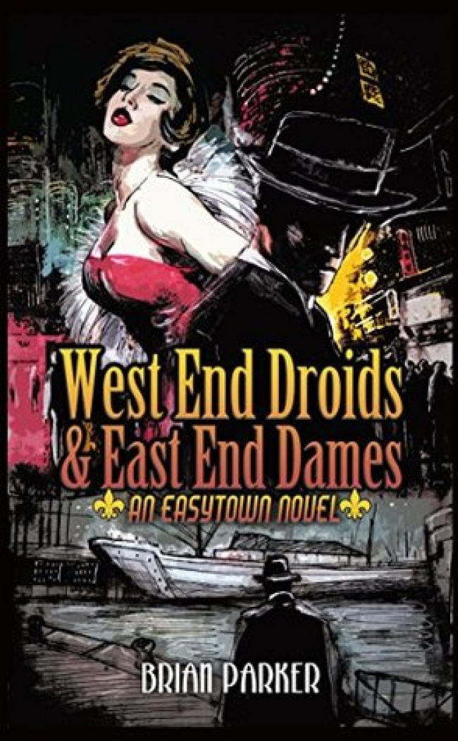 West End Droids and East End Dames by Brian Parker (Easytown novels #3)
