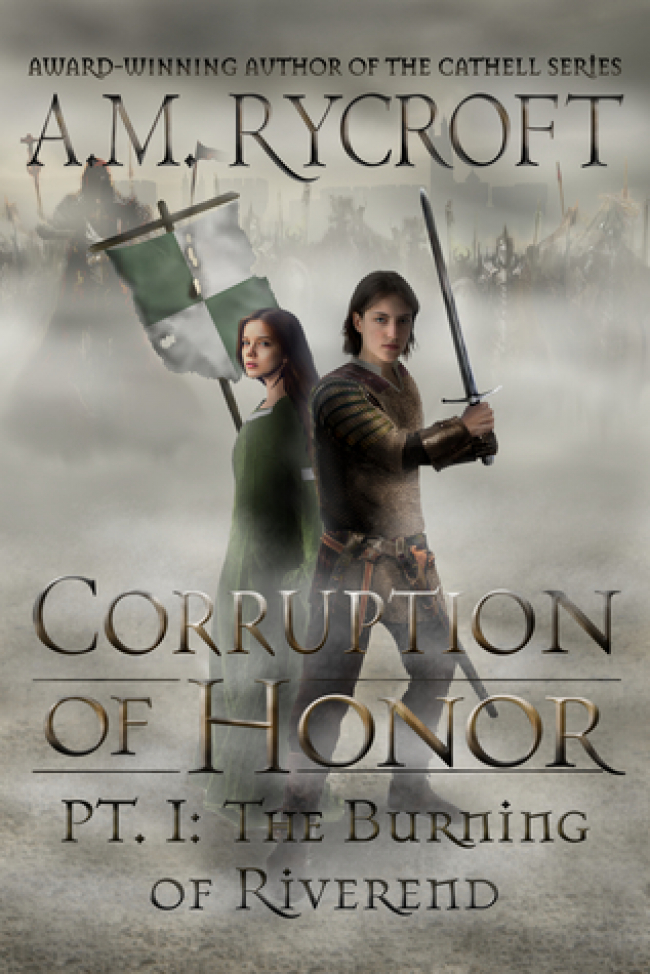 Corruption of Honor, Pt. 1: The Burning of Riverend (The Fall of Kingdoms #1)